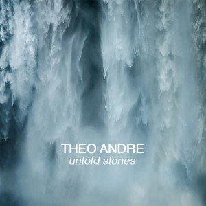 Theo Andre - Untold Stories